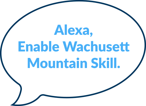 Alexa, Enable Wachusett Mountain Skill.